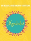 50 Basic Mandalas Midnight Edition: Beautiful Mandalas Coloring Book with Fun, Simple, Easy, and Relaxing for Boys, Girls, and Beginners Coloring Page Cover Image
