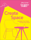 Create Space: Declutter your home to clear your mind Cover Image