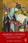 Making Livonia: Actors and Networks in the Medieval and Early Modern Baltic Sea Region Cover Image