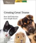 Creating Great Teams: How Self-Selection Lets People Excel Cover Image