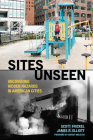 Sites Unseen: Uncovering Hidden Hazards in American Cities: Uncovering Hidden Hazards in American Cities (American Sociological Association's Rose Series) Cover Image