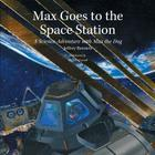 Max Goes to the Space Station: A Science Adventure with Max the Dog (Science Adventures with Max the Dog series) Cover Image