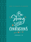 Be Strong and Courageous 2021 Planner: 12 Month Ziparound Planner Cover Image