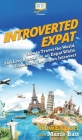 Introverted Expat: How to Travel the World and Live Abroad as an Expat While Embracing Being an Introvert Cover Image