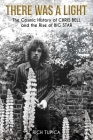 There Was A Light: The Cosmic History of Chris Bell and the Rise of Big Star Cover Image