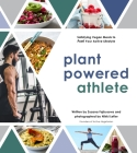Plant Powered Athlete: Satisfying Vegan Meals to Fuel Your Active Lifestyle Cover Image