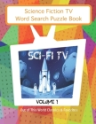 Science Fiction TV Word Search Puzzles Book: Sci Fi TV Volume 1 Out of This World Classics & Favorites Cover Image