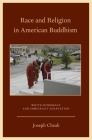 Race and Religion in American Buddhism: White Supremacy and Immigrant Adaptation (AAR Academy) Cover Image