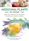 Medicinal Plants at Home: More Than 100 Natural Remedies for Healing Common Ailments Cover Image