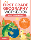 My First Grade Geography Workbook: 101 Games & Activities to Support First Grade Geography Skills Cover Image