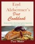 End Of Alzheimer Cookbook: Recipes to help in Reversing Cognitive Impairment and Alzheimer's Disease. Cover Image