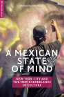 A Mexican State of Mind: New York City and the New Borderlands of Culture (Global Media and Race) Cover Image