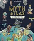 Myth Atlas: Maps and Monsters, Heroes and Gods from Twelve Mythological Worlds Cover Image