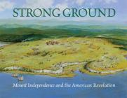 Strong Ground: Mount Independence and the American Revolution Cover Image