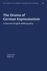 The Drama of German Expressionism: A German-English Bibliography (University of North Carolina Studies in Germanic Languages a #28) Cover Image