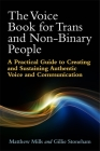 The Voice Book for Trans and Non-Binary People: A Practical Guide to Creating and Sustaining Authentic Voice and Communication Cover Image