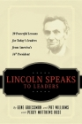 Lincoln Speaks to Leaders: 20 Powerful Lessons for Today's Leaders from America's 16th President Cover Image