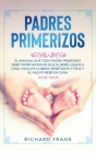 Padres Primerizos: El Manual que todo Padre Primerizo debe tener antes de que el Bebé Llegue a Casa. Incluye 2 Libros- Bebé Sano y Feliz Cover Image