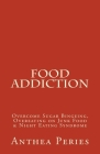 Food Addiction: Overcome Sugar Bingeing, Overeating on Junk Food & Night Eating Syndrome Cover Image