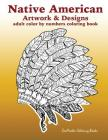 Adult Color By Numbers Coloring Book of Native American Artwork and Designs: Native American Color by Number Coloring Book for Adults with Owls, Totem Cover Image