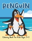 Penguin Coloring Book For Kids Ages 3-5: Cute Penguin Coloring Book Funny Coloring Pages for Boys and Girls Who Love Cute Penguins, Gift for Toddlers Cover Image