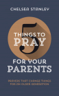 5 Things to Pray for Your Parents: Prayers That Change Things for an Older Generation Cover Image