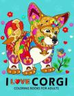 I love Corgis Coloring Books for Adults: Dog Animal Stress-relief Coloring Book For Grown-ups Cover Image