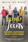 Self Help for Teens: Confidence, Assertiveness and Self-Esteem Training (3 in 1) Simple and Proven Techniques to Become Your Confident Self Cover Image