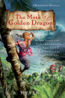 The Mark of the Golden Dragon: Being an Account of the Further Adventures of Jacky Faber, Jewel of the East, Vexation of the West (Bloody Jack Adventures #9) Cover Image