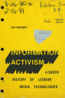 Information Activism: A Queer History of Lesbian Media Technologies (Sign) Cover Image
