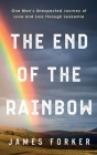The End of the Rainbow: One Man's Unexpected Journey of Love and Loss through Leukemia Cover Image