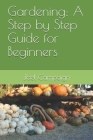 Gardening: A Step by Step Guide for Beginners Cover Image