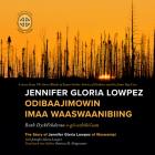Jennifer Gloria Lowpez Odibaajimowin Imaa Waaswaanibiing: The Story of Jennifer Gloria Lowpez of Waswanipi Cover Image