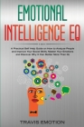 Emotional Intelligence EQ: A Practical Self Help Guide on How to Analyze People and Improve Your Social Skills. Master Your Emotions and Discover Cover Image