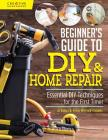 Beginner's Guide to DIY & Home Repair: Essential DIY Techniques for the First Timer Cover Image