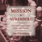 Mission at Nuremberg Lib/E: An American Army Chaplain and the Trial of the Nazis Cover Image