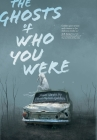 The Ghosts of Who You Were Cover Image