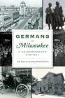 Germans in Milwaukee: A Neighborhood History (American Heritage) Cover Image