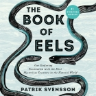 The Book of Eels Lib/E: Our Enduring Fascination with the Most Mysterious Creature in the Natural World Cover Image