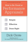 How to Be Good at Performance Appraisals: Simple, Effective, Done Right Cover Image