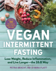 Vegan Intermittent Fasting: Lose Weight, Reduce Inflammation, and Live Longer—The 16:8 Way—With over 100 Plant-Powered Recipes to Keep You Fuller Longer Cover Image