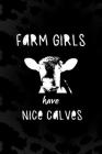 Farm Girls Have Nice Calves: Notebook Journal Composition Blank Lined Diary Notepad 120 Pages Paperback Black Animal Print Cow Cover Image