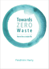 Towards Zero Waste: How to Live a Circular Life Cover Image
