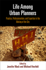 Life Among Urban Planners: Practice, Professionalism, and Expertise in the Making of the City (City in the Twenty-First Century) Cover Image