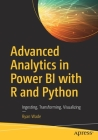 Advanced Analytics in Power Bi with R and Python: Ingesting, Transforming, Visualizing Cover Image