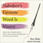 Nabokov's Favorite Word Is Mauve Lib/E: What the Numbers Reveal about the Classics, Bestsellers, and Our Own Writing Cover Image