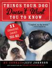Things Your Dog Doesn't Want You to Know: Eleven Courageous Canines Tell All Cover Image