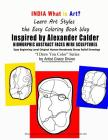 INDIA What is Art Learn Art Styles the Easy Coloring Book Way Alexander Calder Inspired BIOMORPHIC ABSTRACT FACES WIRE SCULPTURES Easy Beginning Level Cover Image