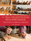 The New Traditional Woodworker: From Tool Set to Skill Set to Mind Set (Popular Woodworking) Cover Image