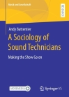 A Sociology of Sound Technicians: Making the Show Go on (Musik Und Gesellschaft) Cover Image